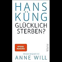 Glücklich sterben?: Mit dem Gespräch mit Anne Will (German Edition)