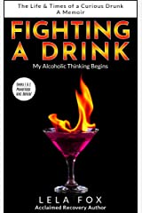 Fighting a Drink: My Alcoholic Thinking Begins (The Life & Times of a Curious Drunk) Kindle Edition