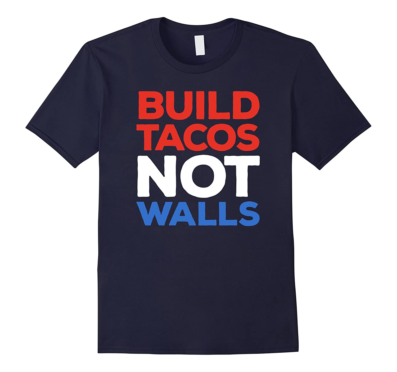 Build Tacos Not Walls Anti President Protest Fun Food shirt-TH