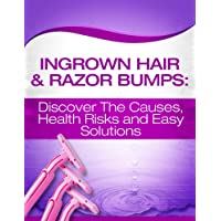 Ingrown Hair & Razor Bumps: Discover The Causes, Health Risks and Easy Solutions