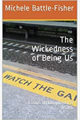 The Wickedness of Being Us: Essays on Complexity & Health Kindle Edition