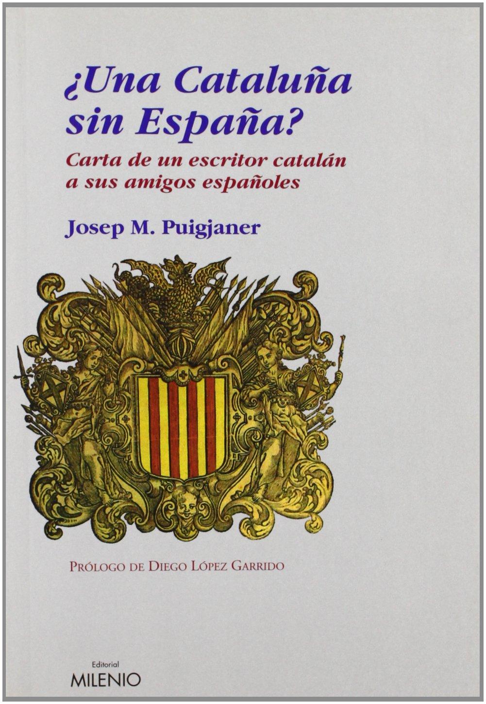 Una Cataluña sin España?: Carta de un escritor catalán a sus amigos españoles Ensayo: Amazon.es: Puigjaner, Josep Maria, López Garrido, Diego: Libros