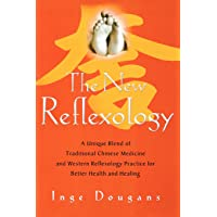 The New Reflexology: A Unique Blend of Traditional Chinese Medicine and Western Reflexology Practice for Better Health and Healing