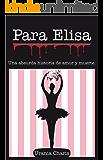 Para Elisa.: Una absurda historia de amor y muerte. (Spanish Edition)