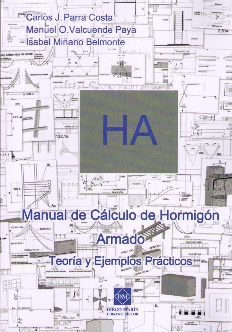 Ha.manual De Cálculo De Hormigón Armado.teoría Y Ejemplos Prácticos. El Precio Es En Dolares: Carlos J. / Valcuende Paya.Manuel O Parra Costa: Amazon.com: ...