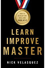 Learn, Improve, Master: How to Develop Any Skill and Excel at It Kindle Edition