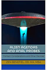 Alien Agendas and Anal Probes: Contact Considerations and Other Devices Kindle Edition