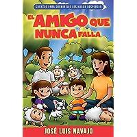 El Amigo Que Nunca Falla: Cuentos Para Dormir Que Les Harán Despertar (Spanish Language Edition, Friend That Never Fails…