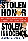 "Stolen Honor Stolen Innocence: How America Was Betrayed by the Lies and Sexual Crimes of a Mad ""Scientist"""
