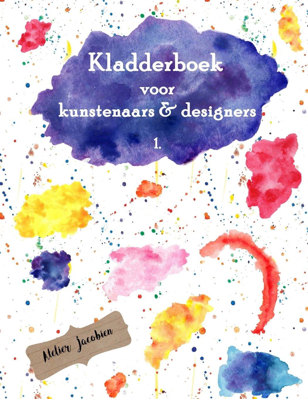 Read Online Kladderboek voor kunstenaars & designers 1: Totaal 150 pagina's: 60 pagina's blanco, 40 pagina's lijntjes en 50 pagina's ruitjes papier (Volume 1) (Dutch Edition) pdf