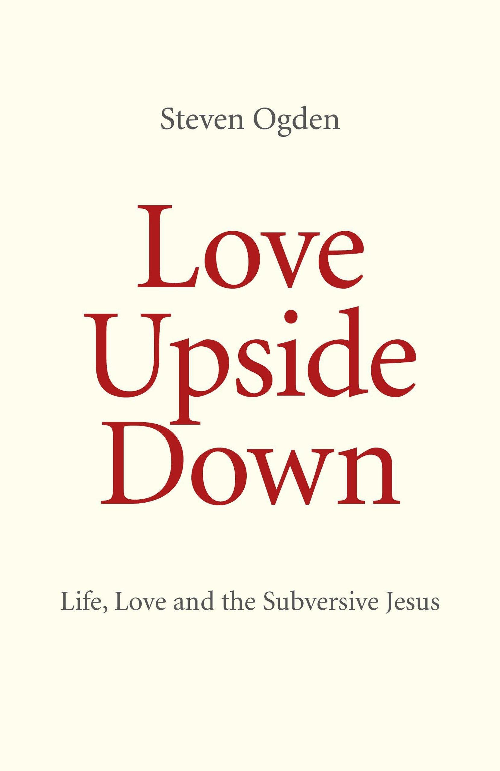 Love Upside Down: Life, Love and the Subversive Jesus ebook
