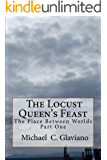 The Locust Queen's Feast: The Place Between Worlds, Part One