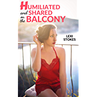 Humiliated and Shared on the Balcony (English Edition)