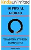 40 Pips al Giorno: Forex Trading System Completo