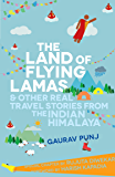 THE LAND OF FLYING LAMAS & OTHER REAL TRAVEL STORIES FROM THE INDIAN HIMALAYA