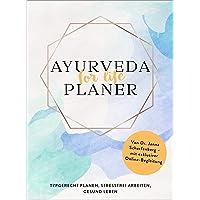 Ayurveda for life - Planer: Typgerecht planen, stressfrei arbeiten, gesund leben - Von Dr. Janna Scharfenberg - mit exklusiver Online-Begleitung