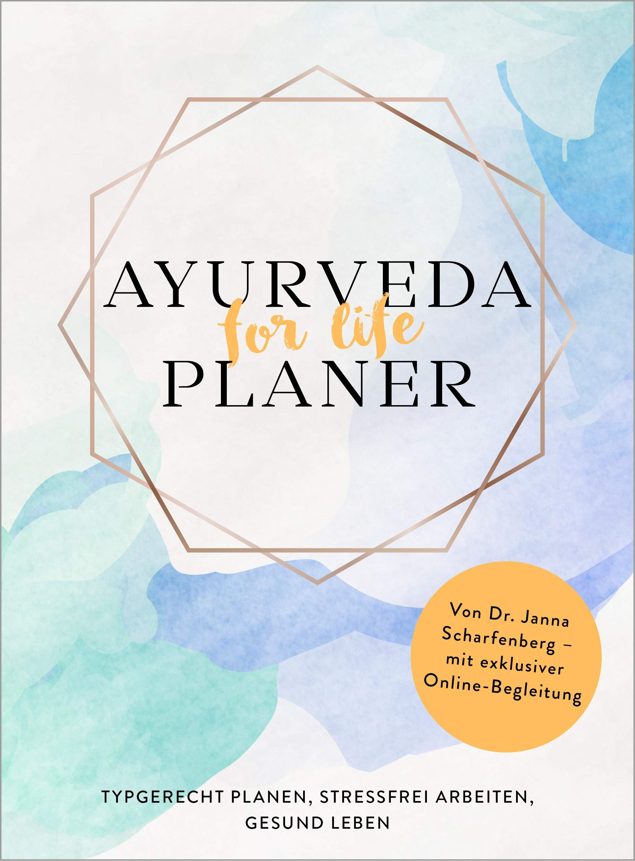 Ayurveda For Life   Planer  Typgerecht Planen Stressfrei Arbeiten Gesund Leben   Von Dr. Janna Scharfenberg   Mit Exklusiver Online Begleitung