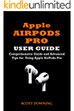 APPLE AIRPODS PRO USER GUIDE: COMPREHENSIVE GUIDE AND ADVANCED TIPS FOR USING APPLE AIRPODS PRO