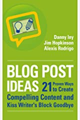 21 Proven Ways to Create Compelling Content and Kiss Writer's Block Goodbye (Business Reimagined Series Book 2) Kindle Edition