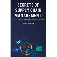 Secrets of Supply Chain Management!: Strategy, Planning and Operations!