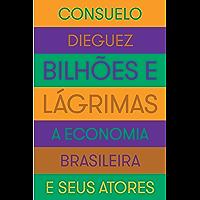 Bilhões e lágrimas: A economia brasileira e seus atores