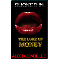 Sucked In: The Lure of Money (English Edition)