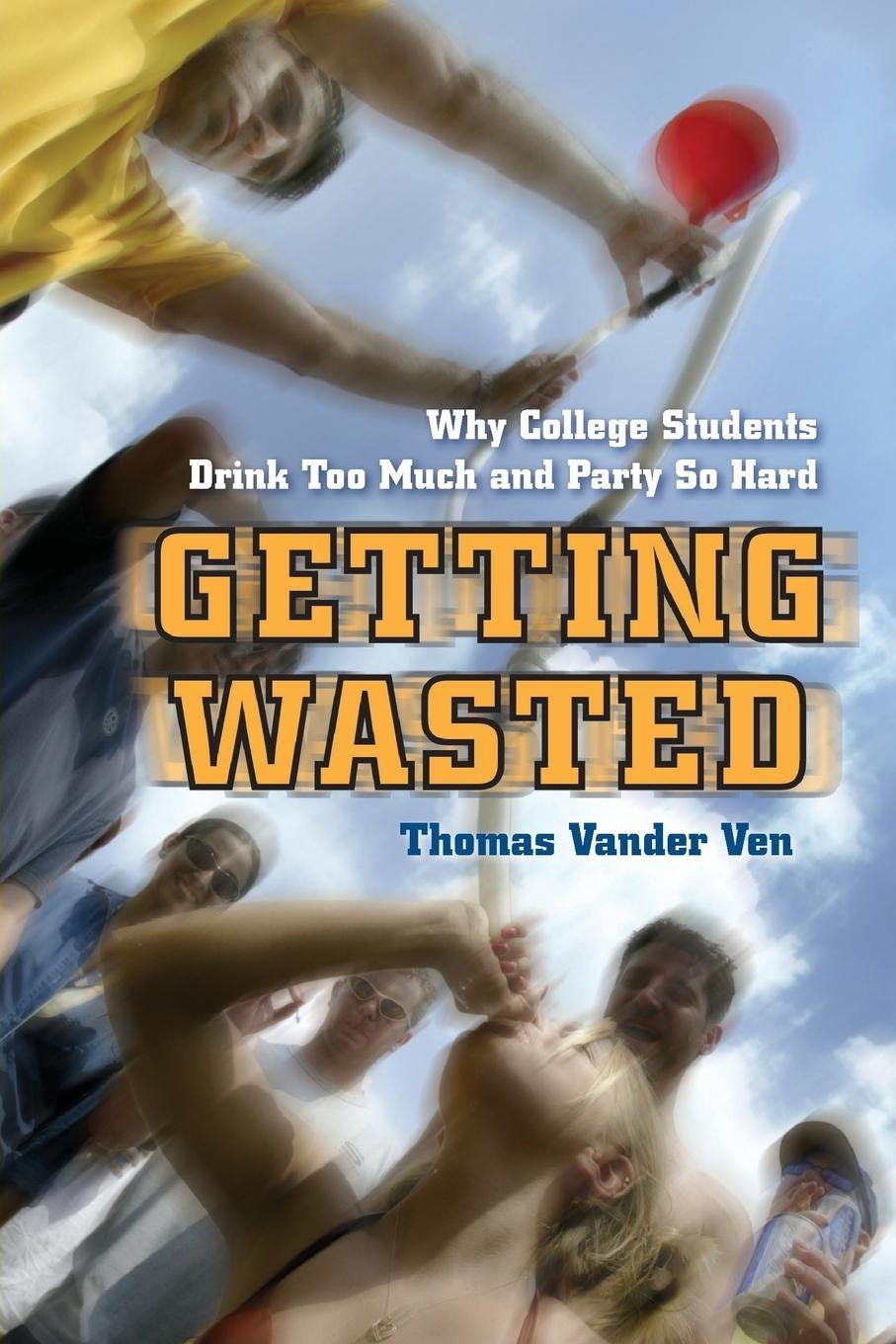 Getting Wasted: Why College Students Drink Too Much and Party So Hard pdf