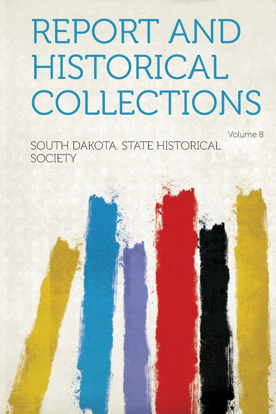 Read Online Report and Historical Collections Volume 8 pdf epub