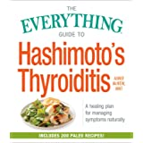 The Everything Guide to Hashimoto's Thyroiditis: A Healing Plan for Managing Symptoms Naturally (Everything®)