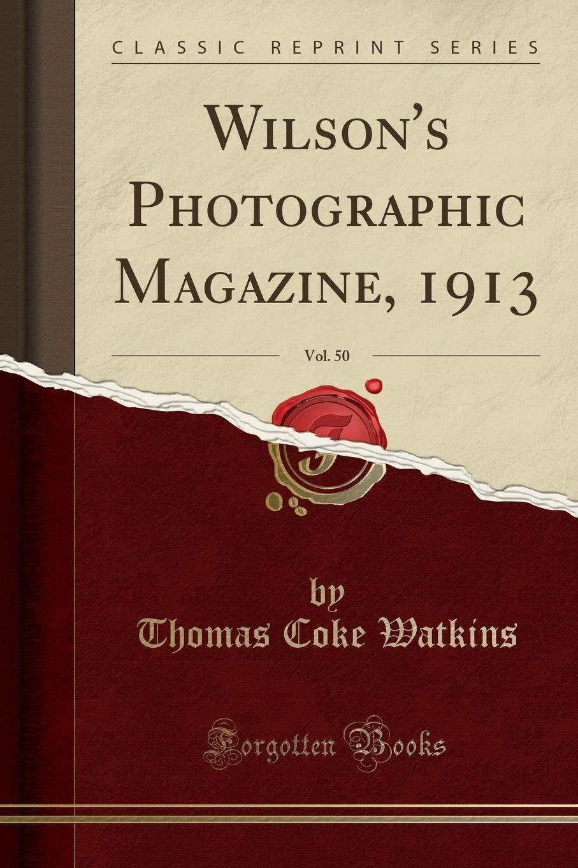 Wilson's Photographic Magazine, 1913, Vol. 50 (Classic Reprint) PDF