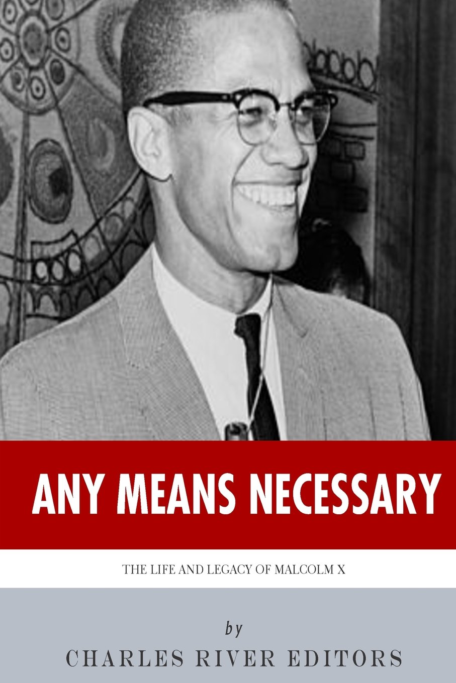 Read Online Any Means Necessary: The Life and Legacy of Malcolm X pdf
