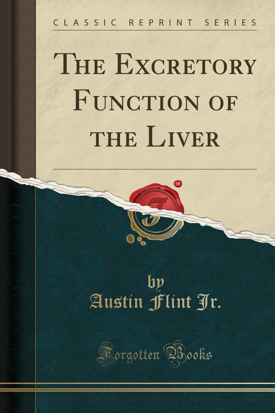 The Excretory Function Of The Liver Classic Reprint Austin Flint