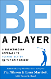 Be a Player: A Breakthrough Approach to Playing Better ON the Golf Course (English Edition)