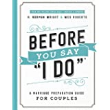"""Before You Say """"I Do""""®: A Marriage Preparation Guide for Couples"""