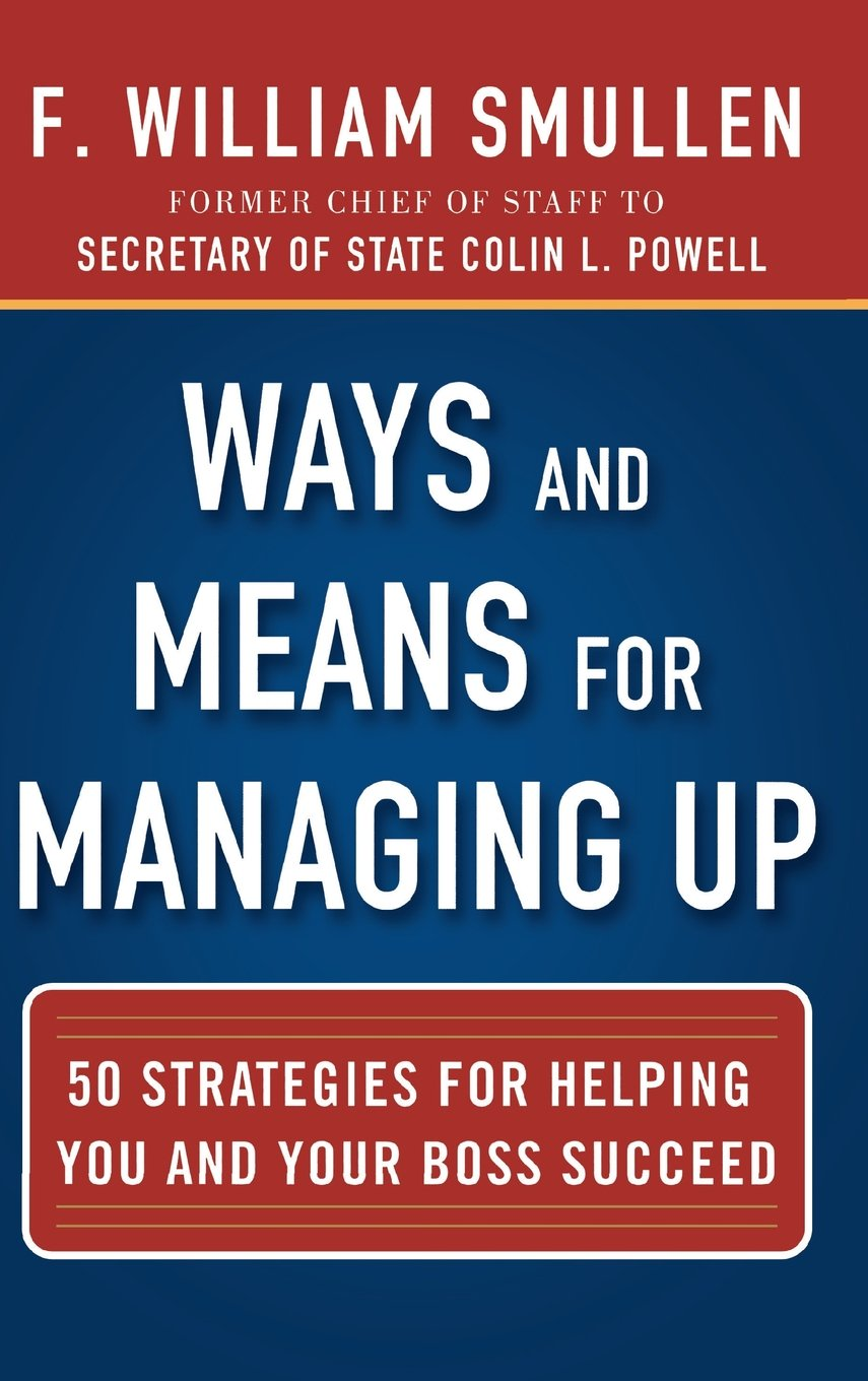 Ways and Means for Managing Up:  50 Strategies for Helping You and Your Boss Succeed ebook