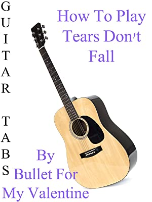 Amazon Com How To Play Tears Don T Fall By Bullet For My Valentine
