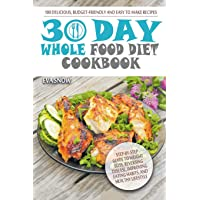 Whole Food 30-Day Diet Cookbook: 100 Delicious, Easy and Budget-Friendly Recipes...
