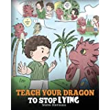 Teach Your Dragon to Stop Lying: A Dragon Book To Teach Kids NOT to Lie. A Cute Children Story To Teach Children About Tellin