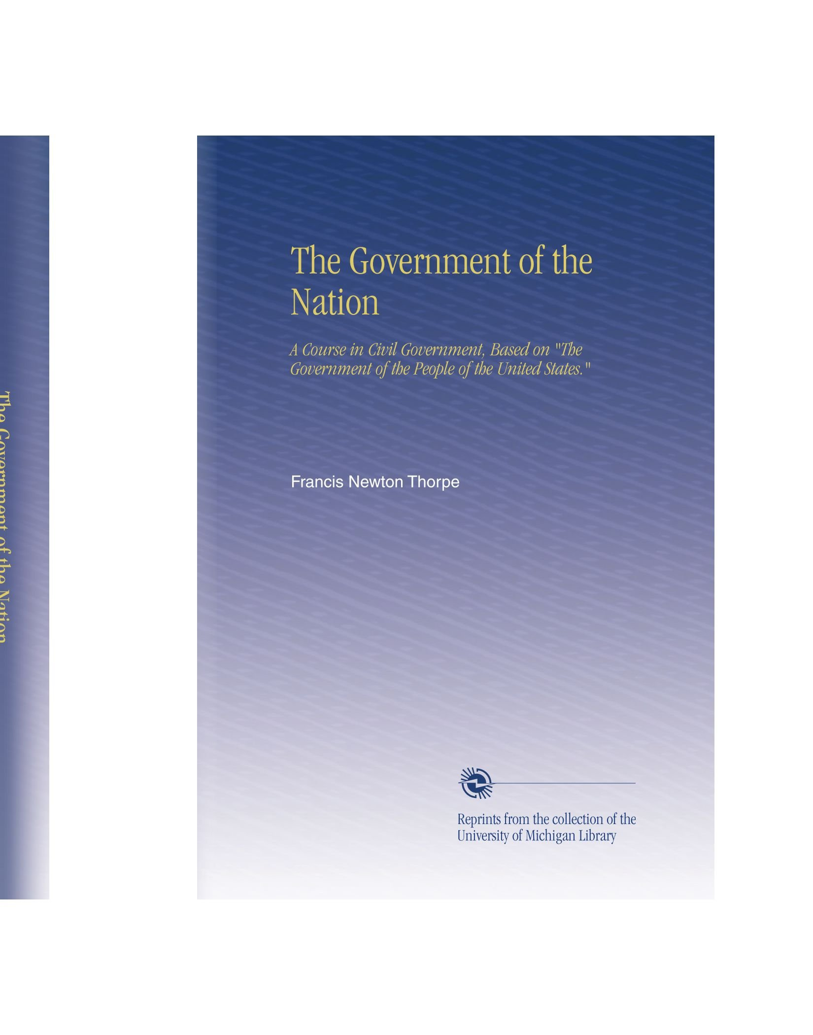 "Read Online The Government of the Nation: A Course in Civil Government, Based on ""The Government of the People of the United States."" PDF"