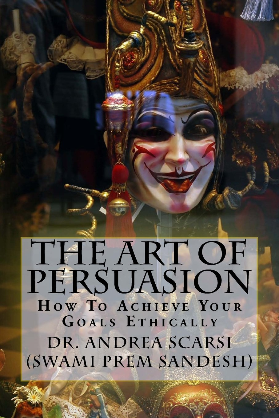 Download The Art of Persuasion: How To Achieve Your Goals Ethically pdf epub