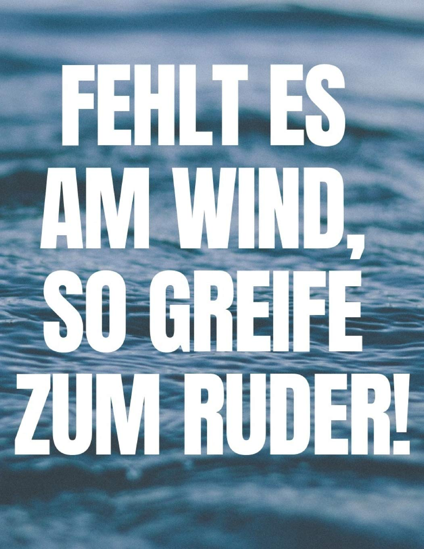 Fehlt Es Am Wind So Greife Zum Ruder Motivations Tagebuch