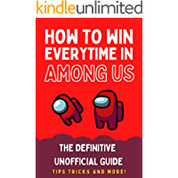 How To Win Everytime In Among Us: The Unofficial Definitive Guide - Tips and Tricks - Strategy and more!