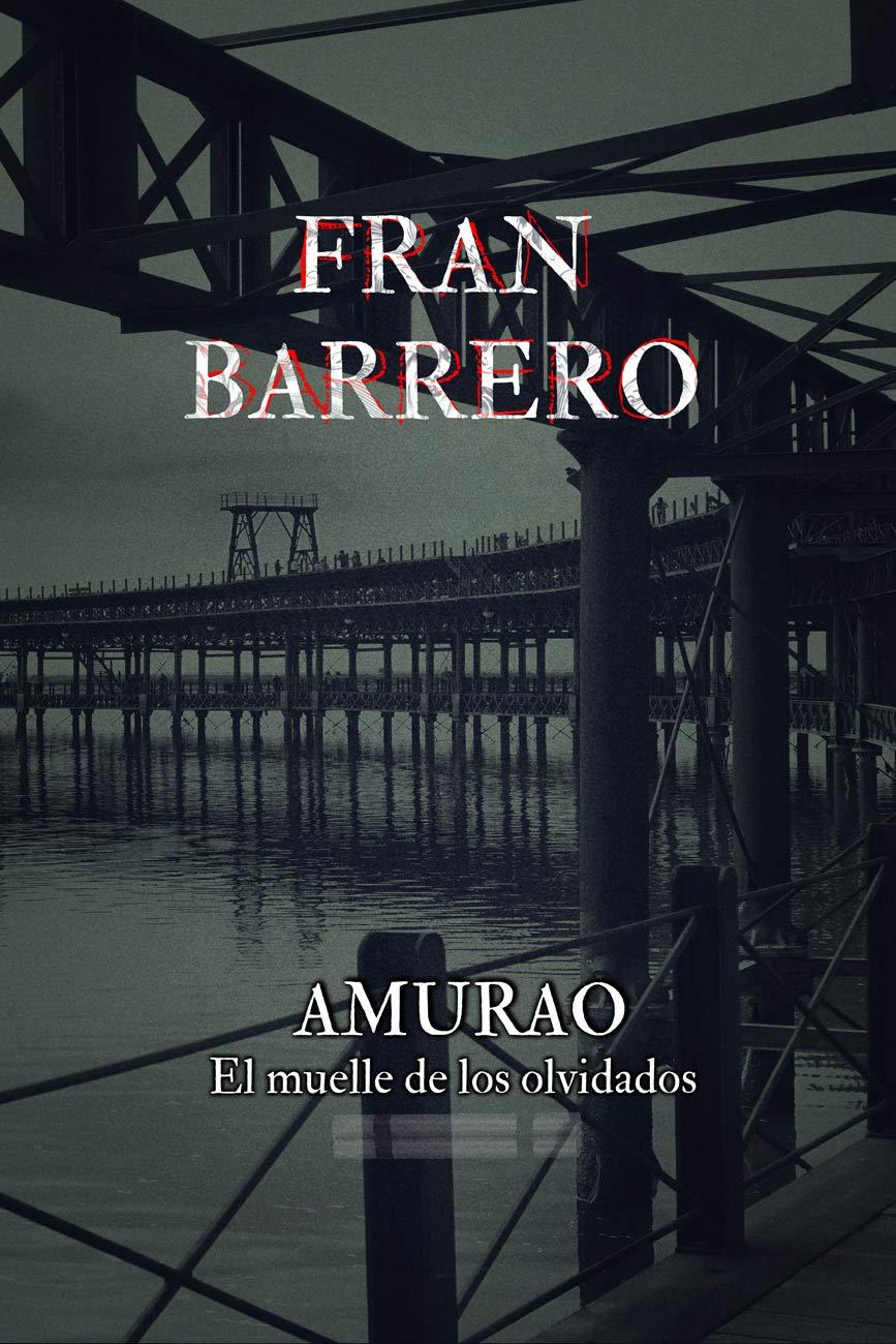 AMURAO: (El muelle de los olvidados) por Fran Barrero