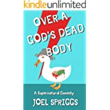 Over a God's Dead Body: A Supernatural Comedy (Wrong Gods Book 1)