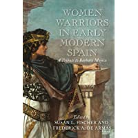 Women Warriors in Early Modern Spain: A Tribute to Barbara Mujica (The Early Modern Exchange)
