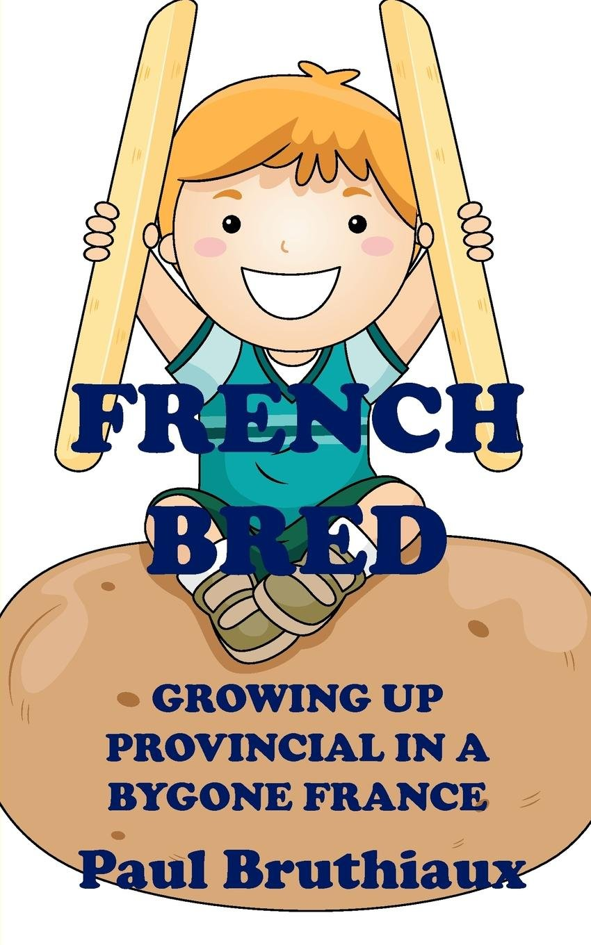 Download French Bred: Growing Up Provincial in a Bygone France pdf epub