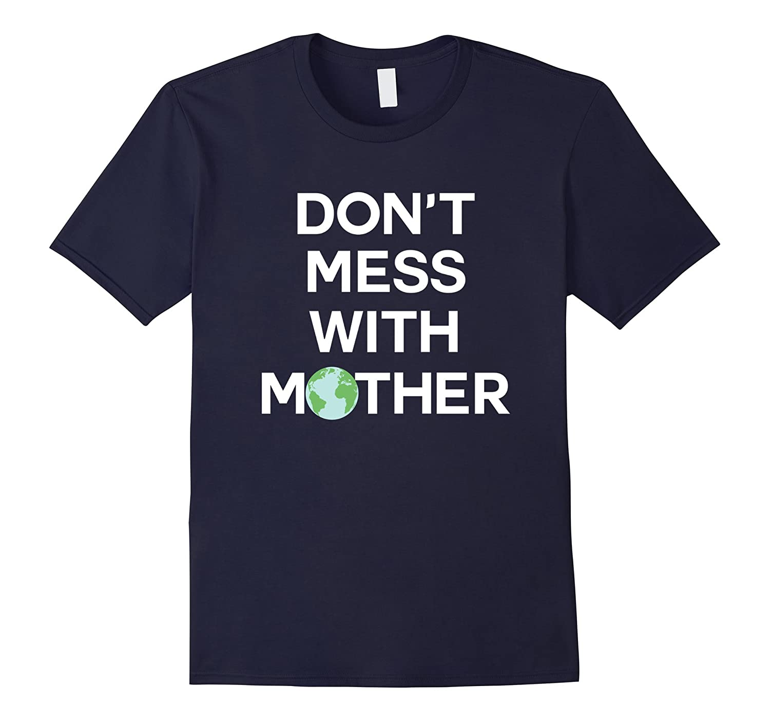 Dont Mess With Mother Earth t Shirt-TH