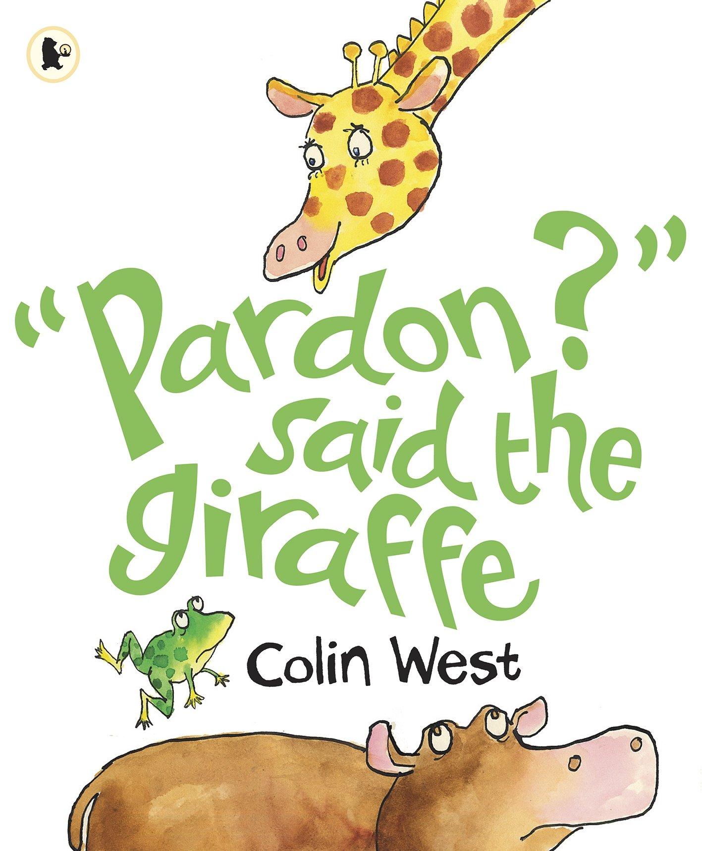 pardon said the giraffe colin west 9781406321043 amazon com books