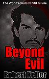 True Crime: Beyond Evil: The World's Worst Child Killers
