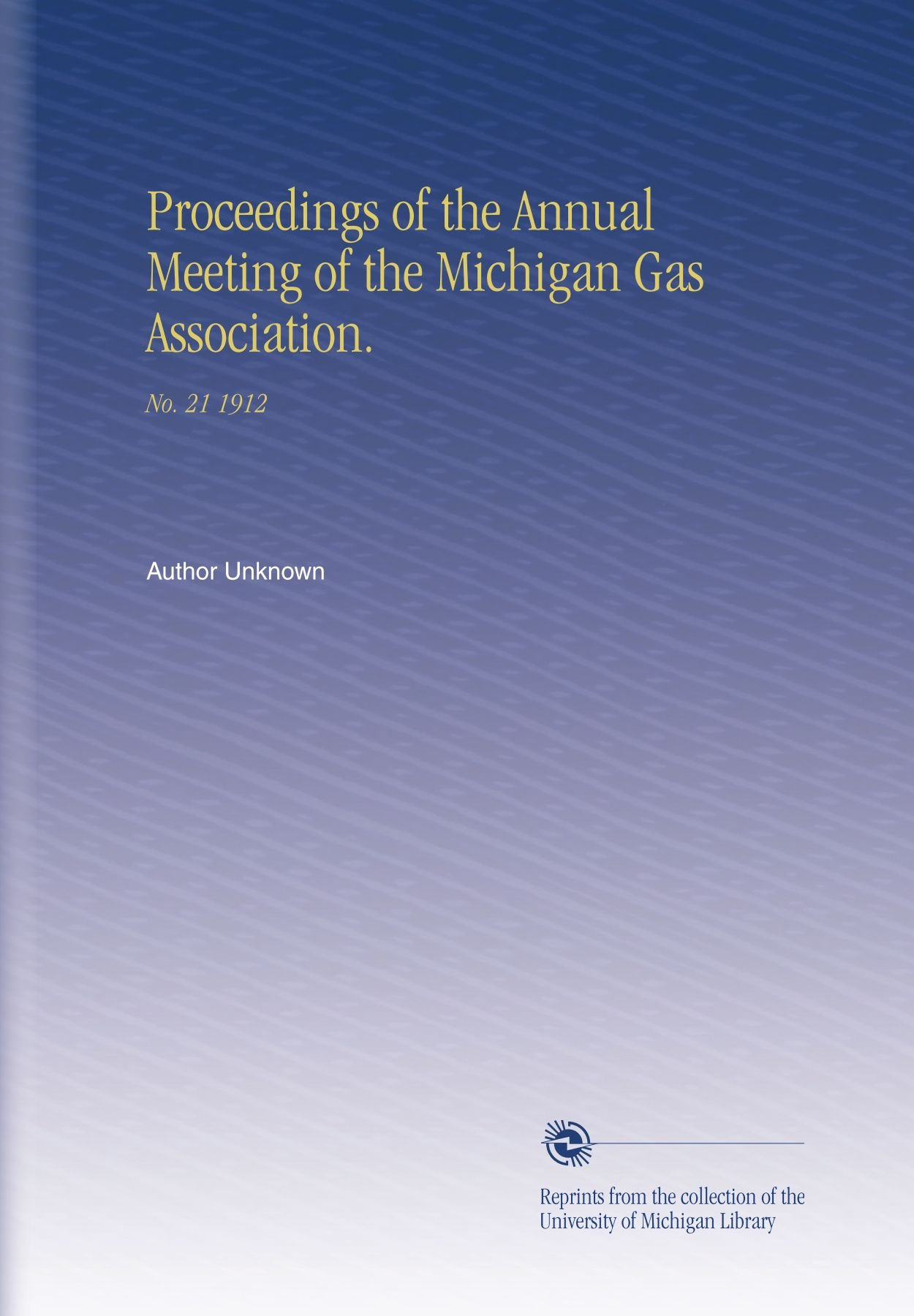 Download Proceedings of the Annual Meeting of the Michigan Gas Association.: No.  21 1912 pdf epub